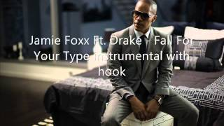 Jamie Foxx Ft. Drake - Fall For Your Type [INSTRUMENTAL W/ HOOK]