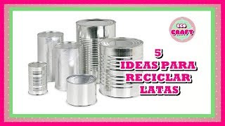 DIY 5 IDEAS PARA RECICLAR Y DECORAR LATAS