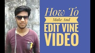 How to make and eddit vine video-2017. || Hindi ||