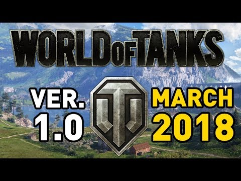 World of Tanks Ver. 1.0 - March 2018!