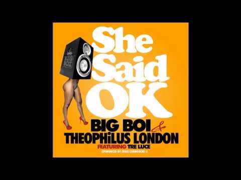 Big Boi - She Said Ok (ft Theophilus London & Tre Luce)