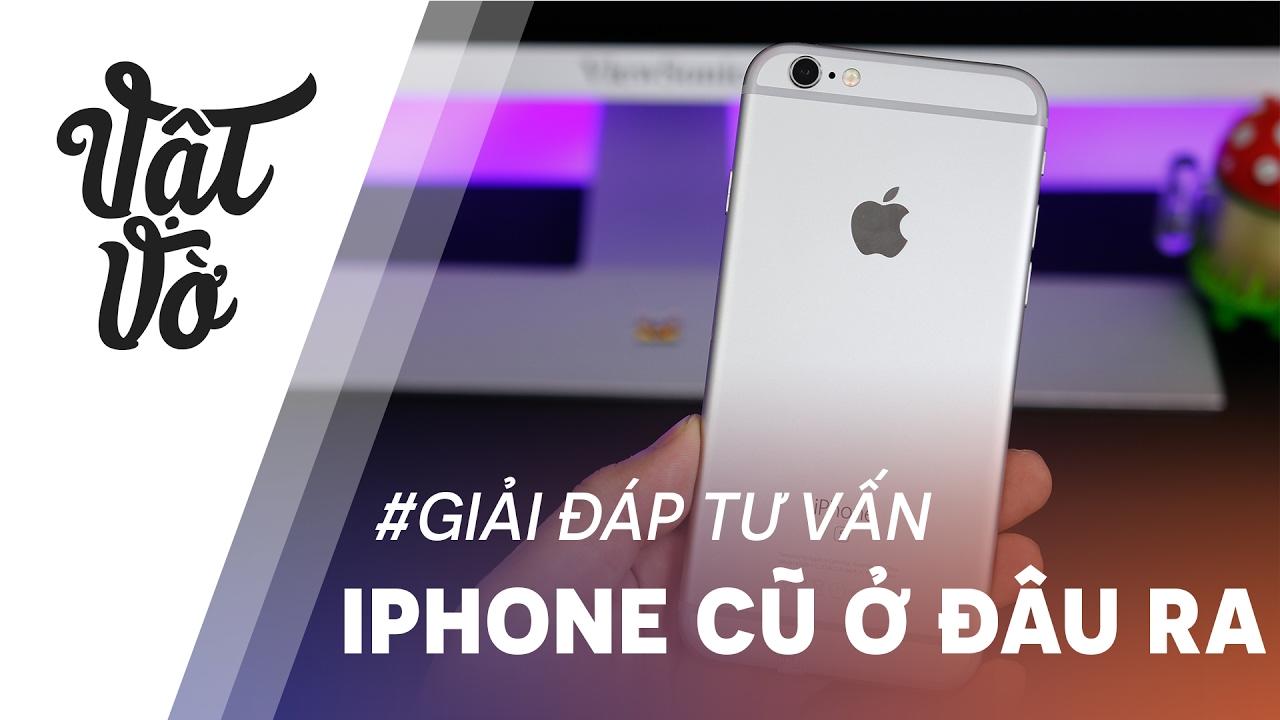 GIẢI THÍCH| Nguồn gốc iPhone xách tay cũ ở đâu ra?