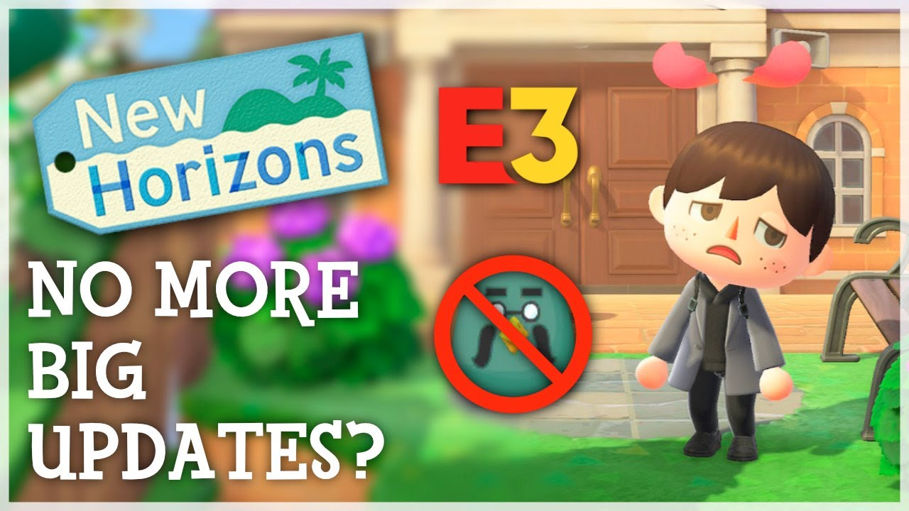 Animal Crossing New Horizons - NO MORE BIG UPDATES? (ACNH E3 Discussion & News)