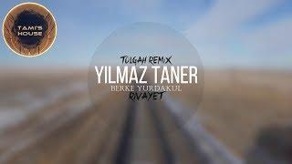 Yilmaz Taner Ft. Berke Yurdakul Rivayet Tolgah Remix.mp3