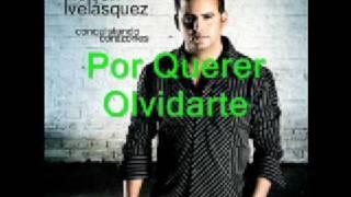 Nelson Velásquez - Por Querer Olvidarte