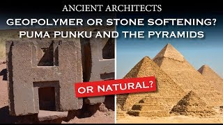 Geopolymer, Stone Softening or Natural? Puma Punku and the Pyramids of Egypt   Ancient Architects