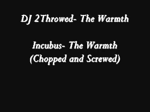 Incubus- The Warmth (Chopped and Screwed) DJ 2Throwed