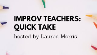 Improv Teachers: Quick Take-Introducing the Series