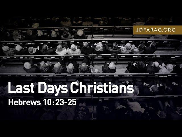 Last Days Christians, Hebrews 10:23-25 – August 22nd, 2021