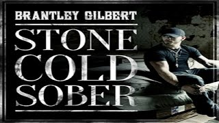 Brantley Gilbert Stone Cold Sober