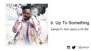 Iyanya - Up To Something Ft. Don Jazzy & Dr Sid