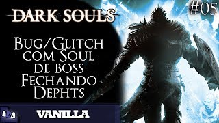 Dark Souls Vanilla #05 - Bug/Glitch com Soul de Boss! Fechando Depths