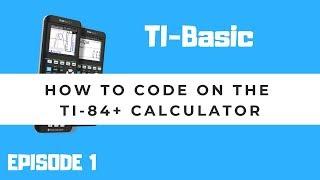 TI-Basic - Ep. 1 - H๐w to Code on the TI-84+ Calculator