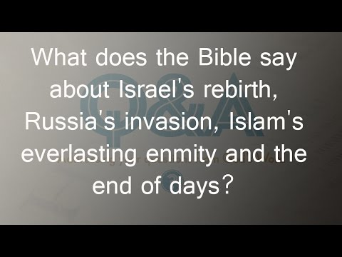 What does the Bible say about Israel's rebirth, Russia's invasion, Islam in the End Times?