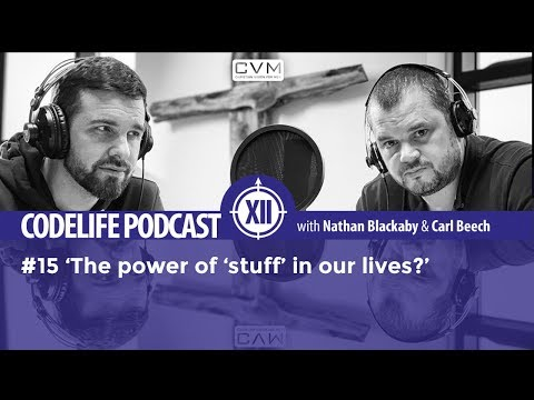 CODELIFE Podcast - Ep015: The power of 'stuff' in our lives