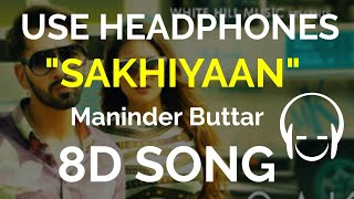 Maninder Buttar- SAKHIYAAN [8D Song] | Use Headphones | New Punjabi Song 2018
