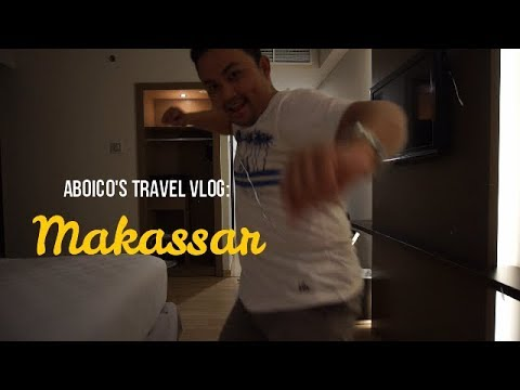 Travel Vlog Aboico 04: MAKASSAR