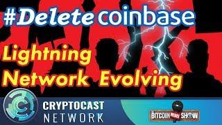 The Bitcoin News Show #102 - #DeleteCoinbase movement, Lightning Network evolving