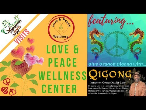 Cultivate Lyfe Visits Love & Peace Wellness Center for Qi Gong w. Dr. George Love