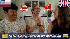 Field Trips! | British VS American