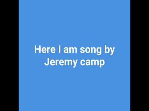 Here I am song by Jeremy camp