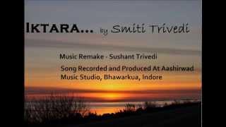 Iktara, Wake up Sid.... By Smiti Trivedi