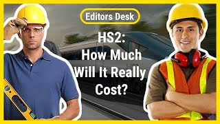 HS2: How Much Will It Really Cost | Editors Desk
