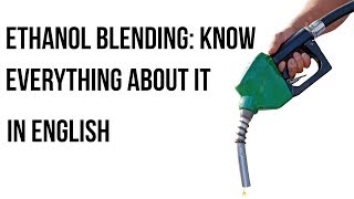 Ethanol blending with Petrol, Can it work for India? Know everything about it, Current Affairs 2018
