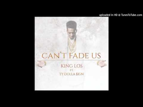 King Los Ft. Ty Dolla Sign - Can't Fade Us (Official Audio)