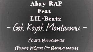 abay rap feat lil beatz gak kayak mantanmu cover billionaire