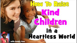 How To Raise Kind Children in a Heartless World
