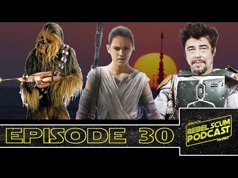 Benicio Del Toro IS Cobb Vanth? Rey's NEW Lightsaber! Chewie's Future - Rebel Scum Podcast Ep. 30