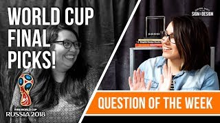 Question of the Week : Who Are Your World Cup Final Picks?