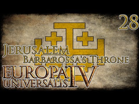 Let's Play Europa Universalis IV Barbarossa's Throne - Jerusalem Part 28