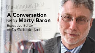 A Conversation with Marty Baron, Executive Editor of the Washington Post