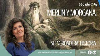 MERLIN Y MORGANA, cual es su VERDADERA HISTORIA