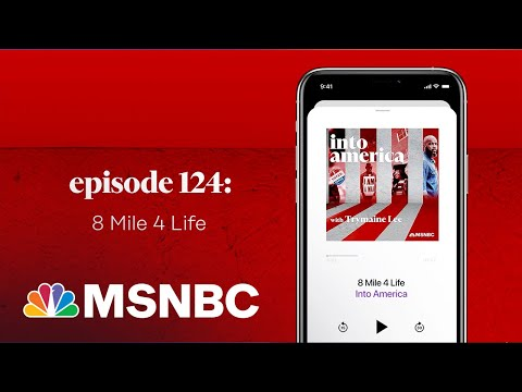 8 Mile 4 Life | Into America Podcast – Ep. 124 | MSNBC