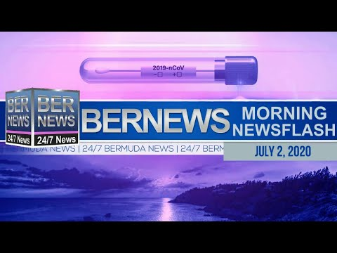 Bermuda Newsflash For Thursday, July 2, 2020