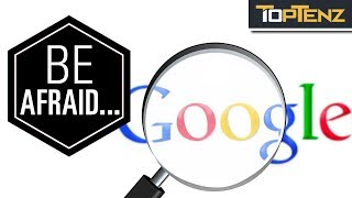 10 Reasons You Should Be AFRAID of GOOGLE