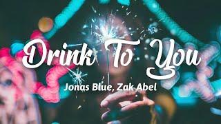 Jonas Blue - Drink To You (Lyrics) ft.Zak Abel