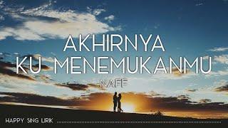 Download Naff - Akhirnya Ku Menemukanmu (Lirik)
