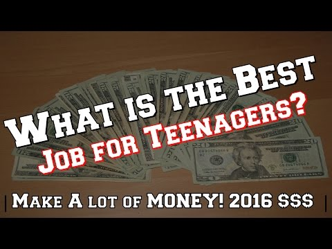 What is the Best Job for Teenagers? | Make A lot of MONEY! 2016 $$$
