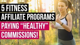 "5 Health, Wellness, Fitness Affiliate Programs That Pay ""Healthy"" Commissions: Up to $2500/sale"