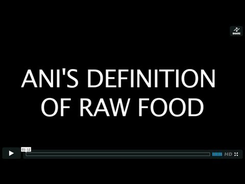 ANI'S DEFINITION OF RAW FOOD