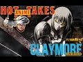CLAYMORE PART 2!!! HOT TAKES ANIME!! w Your Boy Pat + + CLASSIC ANIME
