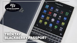 Trên tay, mở hộp BlackBerry Passport - Thiết kế nổi bật, Màn hình sắc nét, Giá mềm