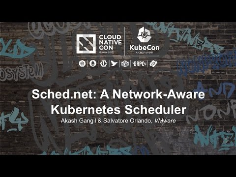 Sched.net: A Network-Aware Kubernetes Scheduler [I] - Akash Gangil & Salvatore Orlando, VMware