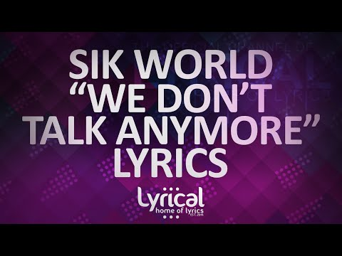 Sik World - We Don't Talk Anymore (Remix)(ft. Anna Clendening) Lyrics