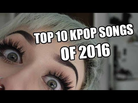 MY TOP 10 KPOP SONGS OF 2K16