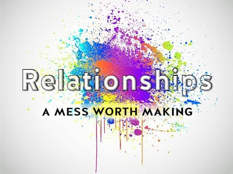 10-15-17 RELATIONSHIPS-A Mess Worth Making